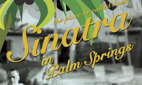 Sinatra in Palm Springs – The Place He Called Home